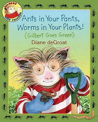 Ants in Your Pants, Worms in Your Plants! By De Groat, Diane/ De Groat, Diane (ILT)